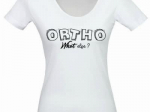 T-SHIRT | ORTHO WHAT ELSE ?