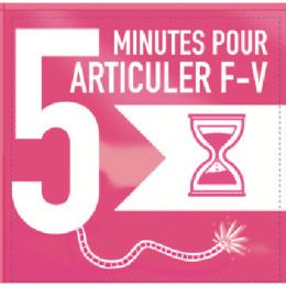 5 MIN POUR ARTICULER /F-V/